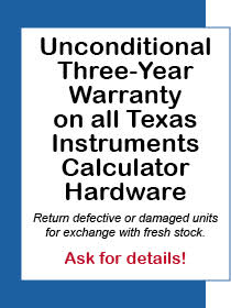 Unconditional Three-Year Warranty on all Texas Instruments Calculator Hardware*